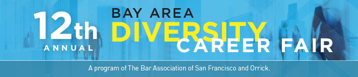 12th Annual Bay Area Diversity Career Fair | Sponsored by The Bar Association of San Francisco and underwritten by Orrick.
